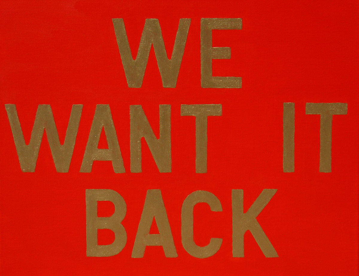 Fred, We Want it Back, 2012 Acrylic on Canvas 40 x 60 cm